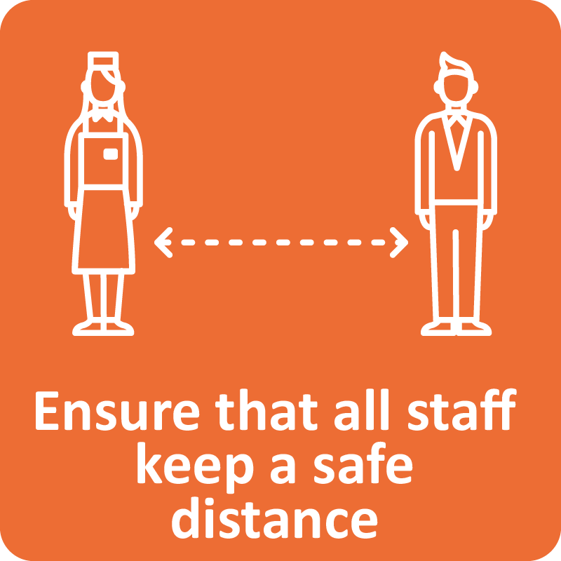 Ensure that all staff keep a safe distance