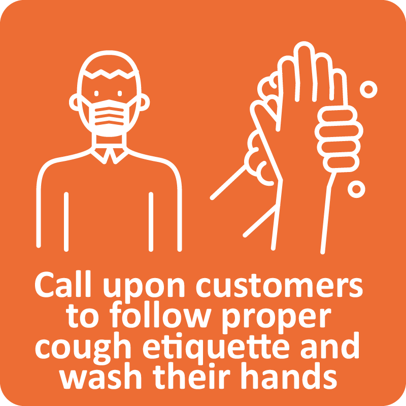 Call upon customers to follow proper cough etiquette and wash their hands